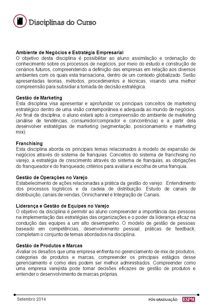 Setembro 2014 PÓS-GRADUAÇÃO Gestão de Compras e Negociação A disciplina aborda a gestão de compras e fornecedores, modelos de compra internacionais e estratégias de negociação.