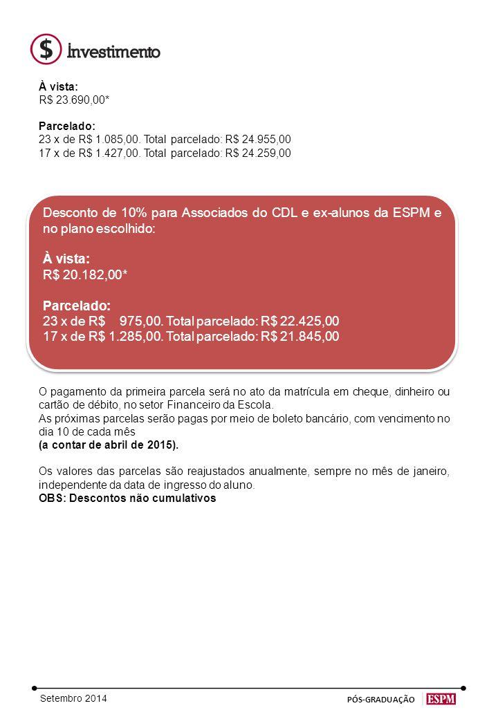 Setembro 2014 PÓS-GRADUAÇÃO À vista: R$ 23.690,00* Parcelado: 23 x de R$ 1.085,00.