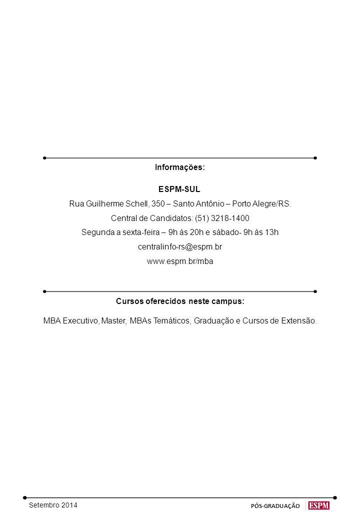 Setembro 2014 PÓS-GRADUAÇÃO Informações: ESPM-SUL Rua Guilherme Schell, 350 – Santo Antônio – Porto Alegre/RS.
