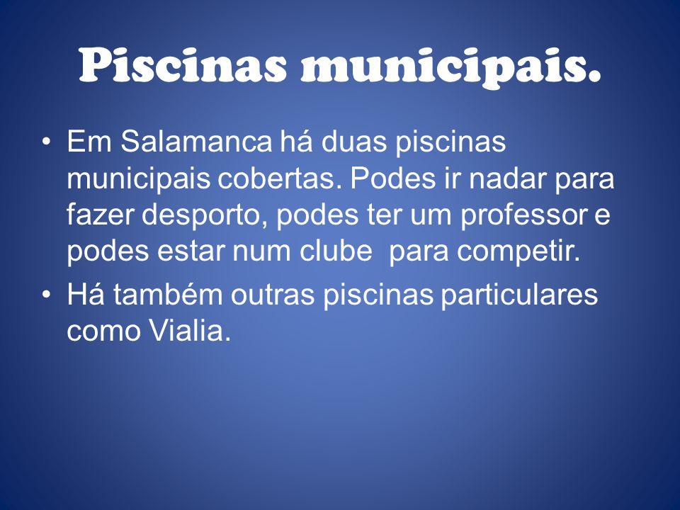 Piscinas municipais. Em Salamanca há duas piscinas municipais cobertas.