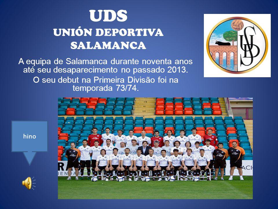 UDS UNIÓN DEPORTIVA SALAMANCA A equipa de Salamanca durante noventa anos até seu desaparecimento no passado 2013.