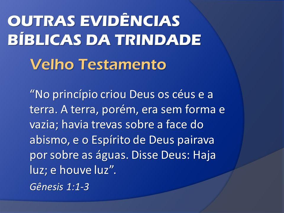 OUTRAS EVIDÊNCIAS BÍBLICAS DA TRINDADE No princípio criou Deus os céus e a terra.