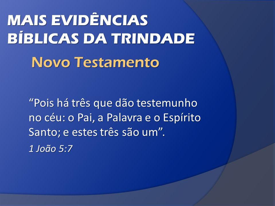 Pois há três que dão testemunho no céu: o Pai, a Palavra e o Espírito Santo; e estes três são um .