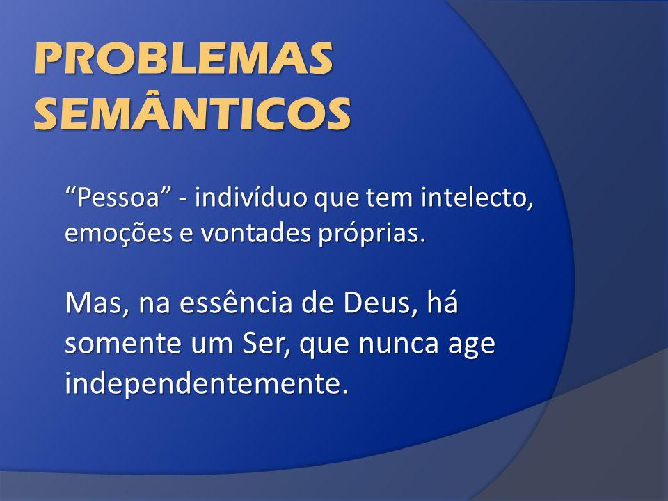 PROBLEMAS SEMÂNTICOS Pessoa - indivíduo que tem intelecto, emoções e vontades próprias.