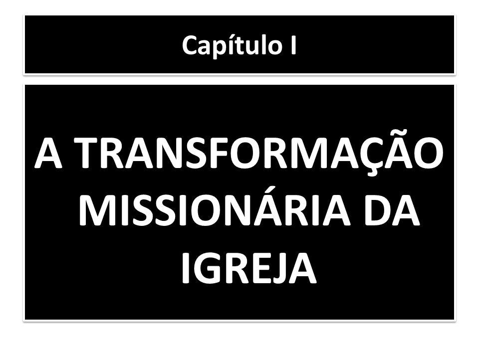 Capítulo I A TRANSFORMAÇÃO MISSIONÁRIA DA IGREJA