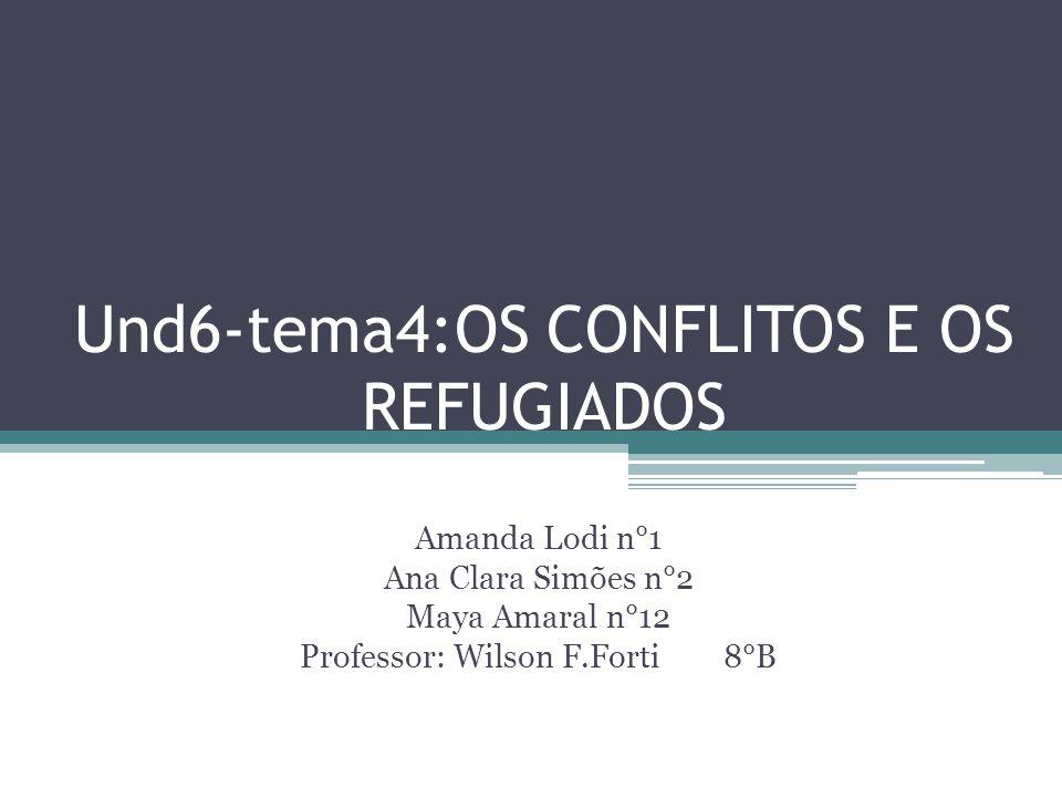 Und6-tema4:OS CONFLITOS E OS REFUGIADOS Amanda Lodi n°1 Ana Clara Simões n°2 Maya Amaral n°12 Professor: Wilson F.Forti 8°B