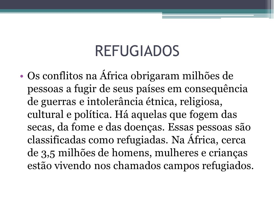 REFUGIADOS Os conflitos na África obrigaram milhões de pessoas a fugir de seus países em consequência de guerras e intolerância étnica, religiosa, cultural e política.