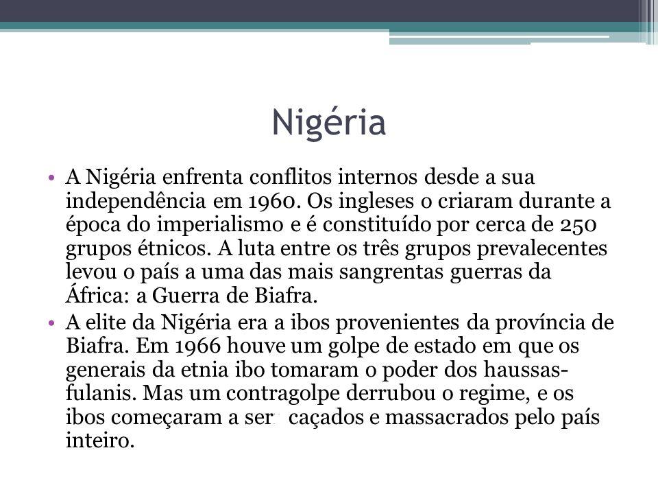 Nigéria A Nigéria enfrenta conflitos internos desde a sua independência em 1960. Os ingleses o criaram durante a época do imperialismo e é constituído