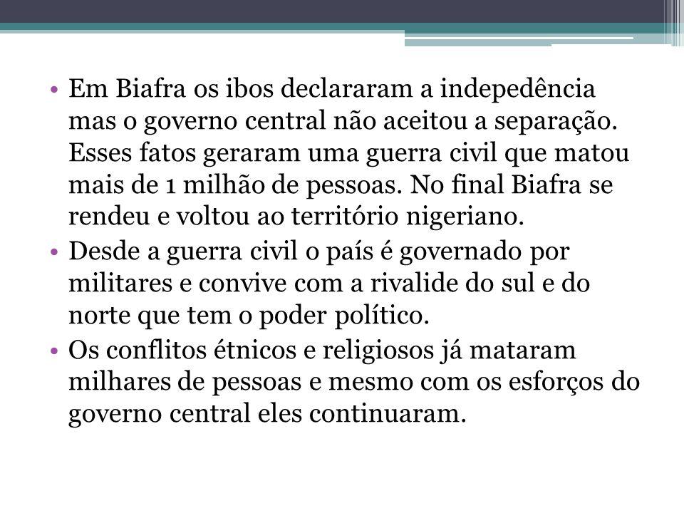 Em Biafra os ibos declararam a indepedência mas o governo central não aceitou a separação. Esses fatos geraram uma guerra civil que matou mais de 1 mi