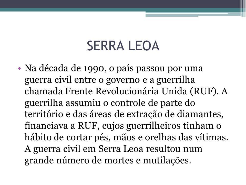 SERRA LEOA Na década de 1990, o país passou por uma guerra civil entre o governo e a guerrilha chamada Frente Revolucionária Unida (RUF). A guerrilha