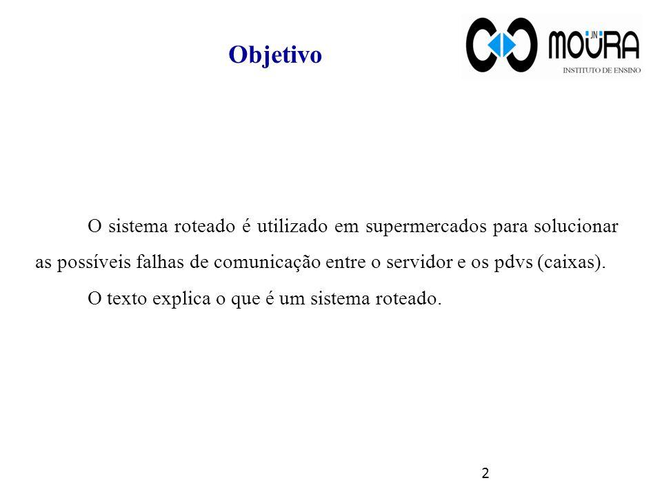 2 Objetivo O sistema roteado é utilizado em supermercados para solucionar as possíveis falhas de comunicação entre o servidor e os pdvs (caixas). O te