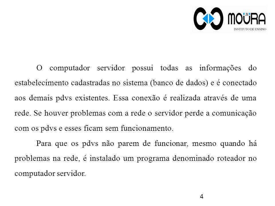 4 O computador servidor possui todas as informações do estabelecimento cadastradas no sistema (banco de dados) e é conectado aos demais pdvs existente