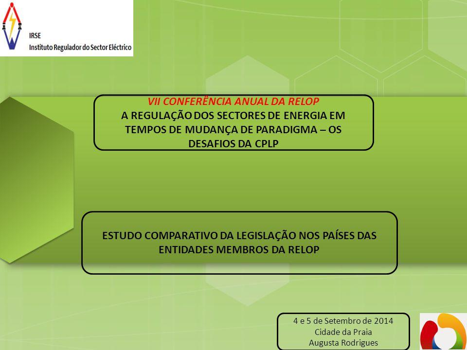 VII CONFERÊNCIA ANUAL DA RELOP A REGULAÇÃO DOS SECTORES DE ENERGIA EM TEMPOS DE MUDANÇA DE PARADIGMA – OS DESAFIOS DA CPLP ESTUDO COMPARATIVO DA LEGIS