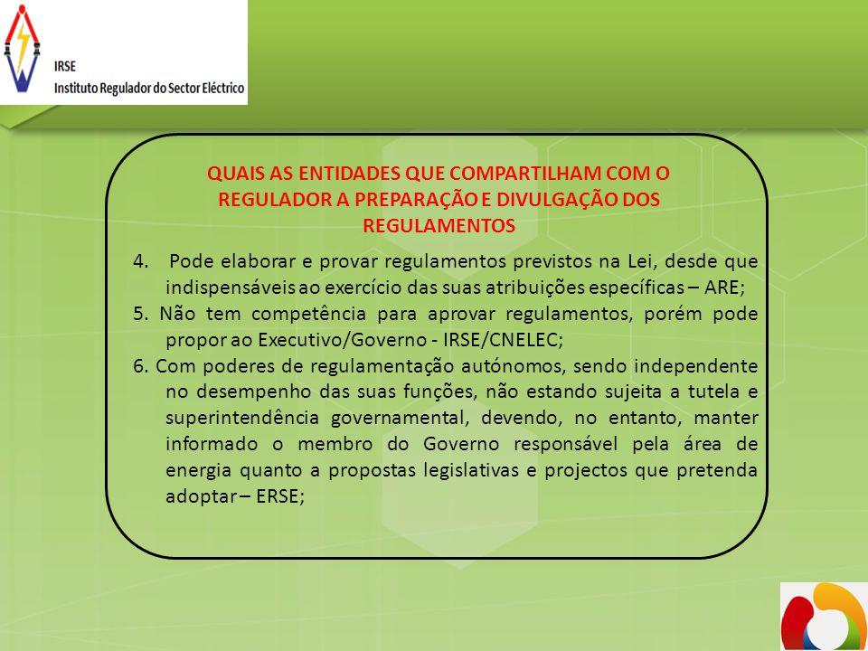 QUAIS AS ENTIDADES QUE COMPARTILHAM COM O REGULADOR A PREPARAÇÃO E DIVULGAÇÃO DOS REGULAMENTOS 4. Pode elaborar e provar regulamentos previstos na Lei