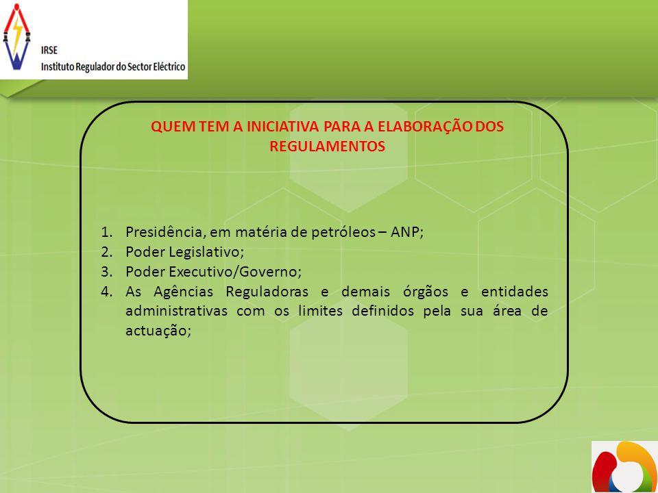 QUEM TEM A INICIATIVA PARA A ELABORAÇÃO DOS REGULAMENTOS 1.Presidência, em matéria de petróleos – ANP; 2.Poder Legislativo; 3.Poder Executivo/Governo;