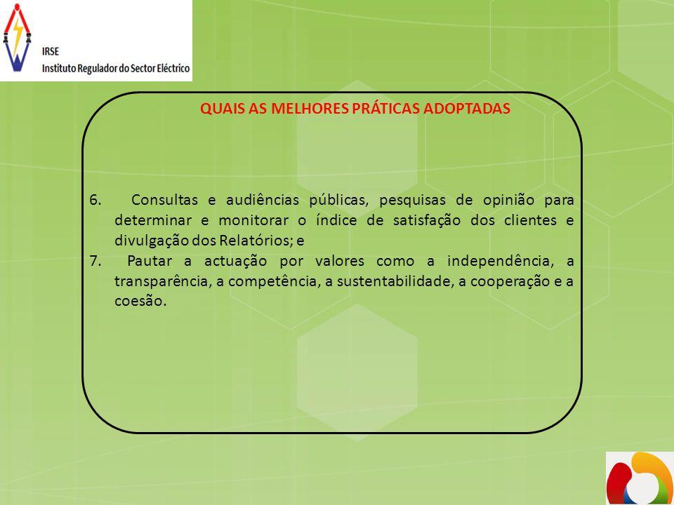 QUAIS AS MELHORES PRÁTICAS ADOPTADAS 6. Consultas e audiências públicas, pesquisas de opinião para determinar e monitorar o índice de satisfação dos c