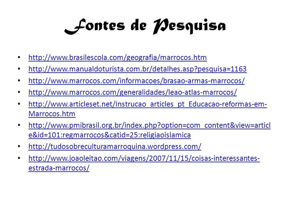 Fontes de Pesquisa http://www.brasilescola.com/geografia/marrocos.htm http://www.manualdoturista.com.br/detalhes.asp?pesquisa=1163 http://www.marrocos