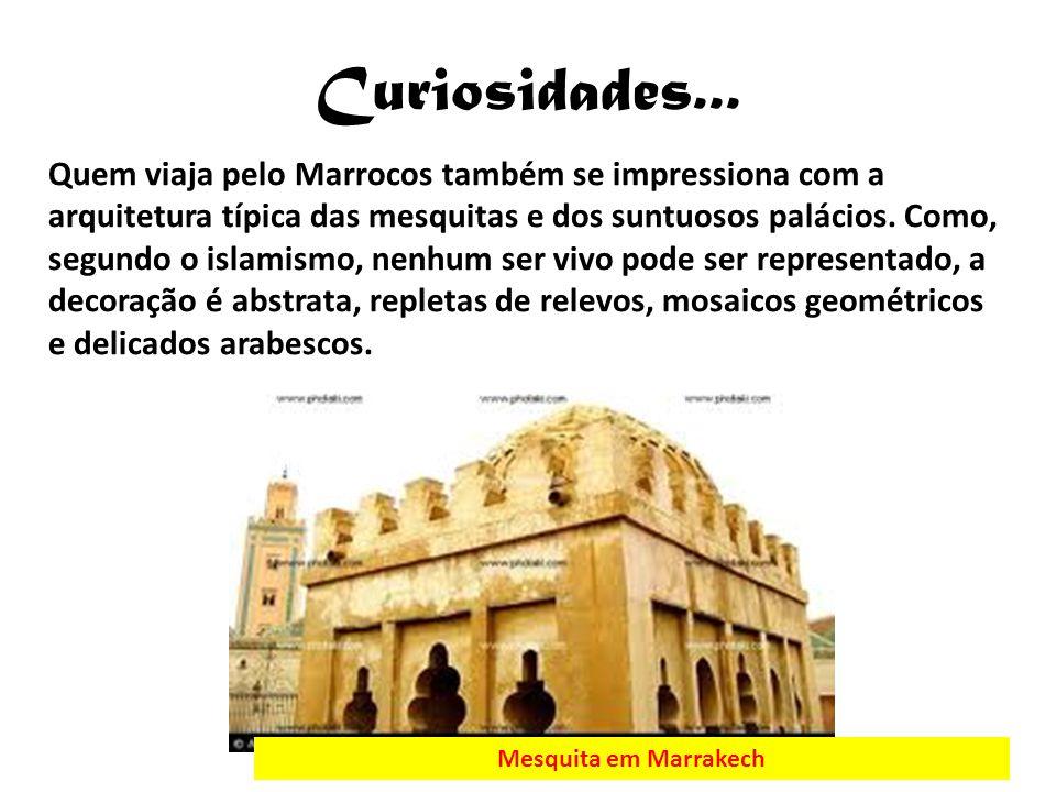 Curiosidades... Quem viaja pelo Marrocos também se impressiona com a arquitetura típica das mesquitas e dos suntuosos palácios. Como, segundo o islami