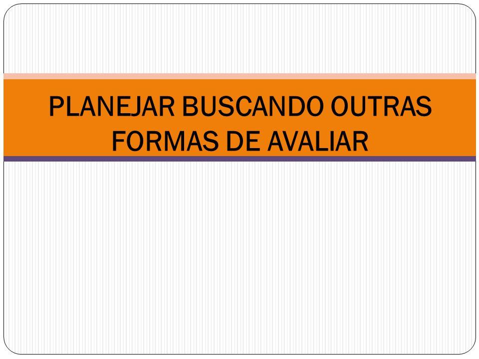 PLANEJAR BUSCANDO OUTRAS FORMAS DE AVALIAR