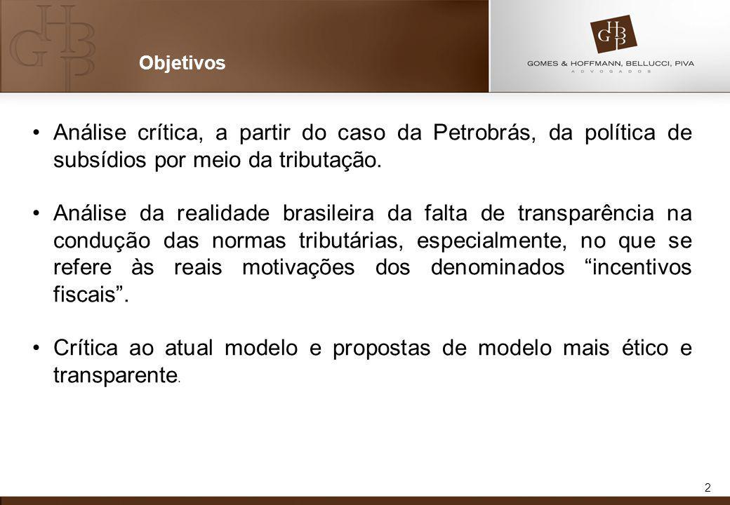 2 Objetivos Análise crítica, a partir do caso da Petrobrás, da política de subsídios por meio da tributação. Análise da realidade brasileira da falta