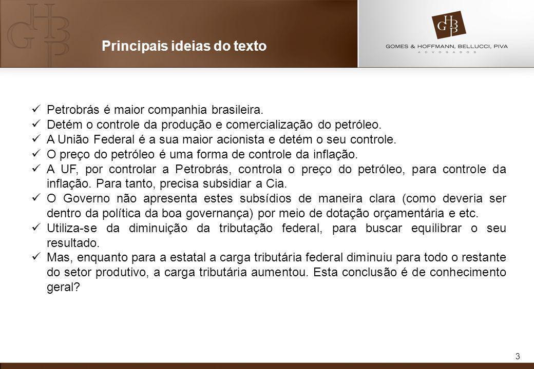 3 Principais ideias do texto Petrobrás é maior companhia brasileira. Detém o controle da produção e comercialização do petróleo. A União Federal é a s