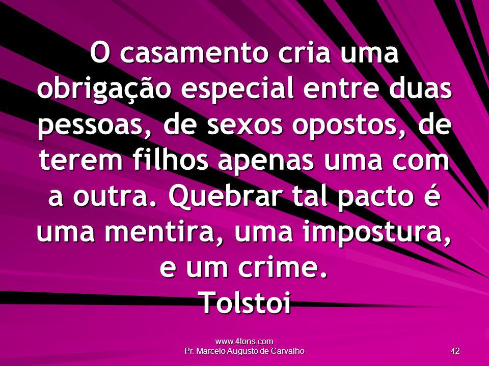 www.4tons.com Pr. Marcelo Augusto de Carvalho 42 O casamento cria uma obrigação especial entre duas pessoas, de sexos opostos, de terem filhos apenas