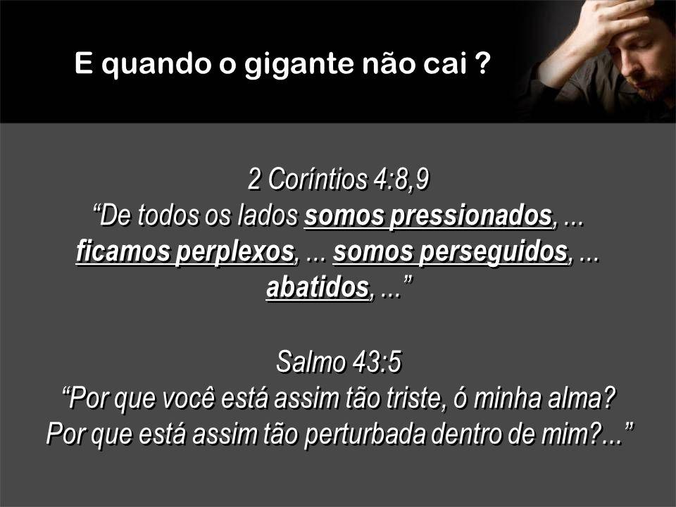 """E quando o gigante não cai ? 2 Coríntios 4:8,9 """"De todos os lados somos pressionados,... ficamos perplexos,... somos perseguidos,... abatidos,..."""" 2 C"""