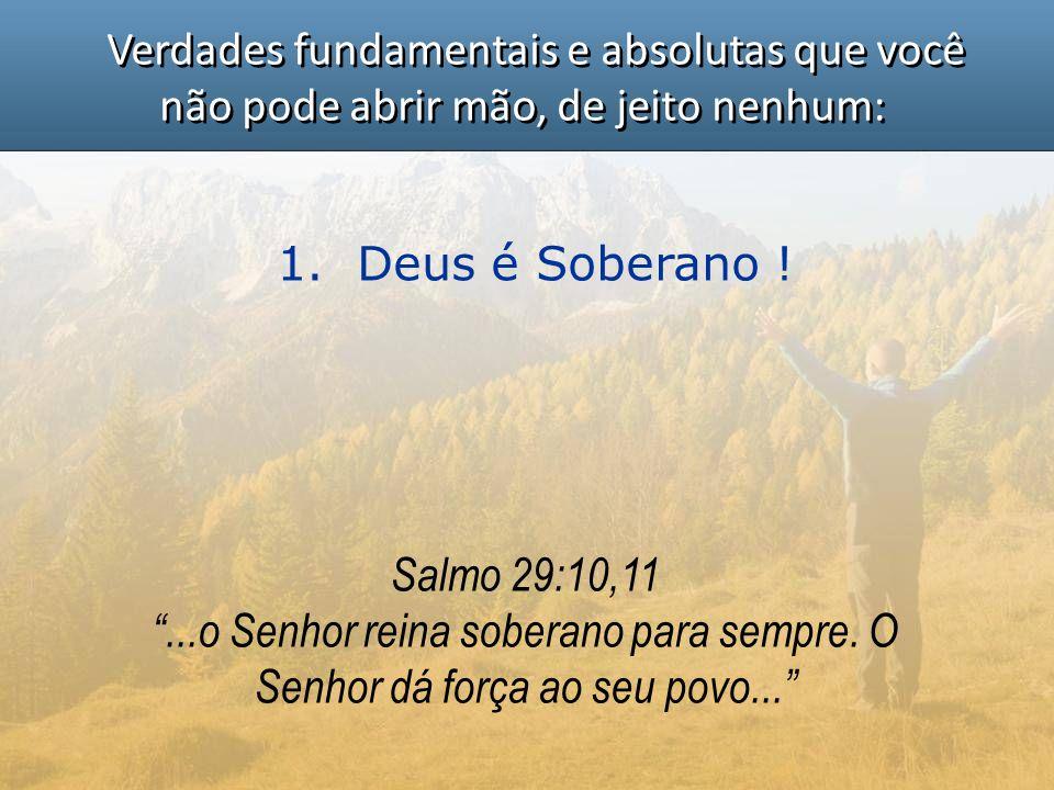 """1. Deus é Soberano ! Salmo 29:10,11 """"...o Senhor reina soberano para sempre. O Senhor dá força ao seu povo..."""""""