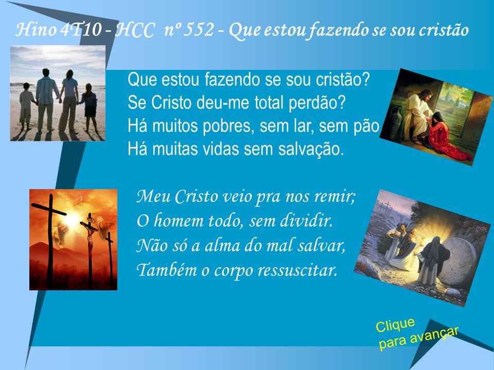 """Hino4º-Trim-10 HCC HCC nº 552 """"Que estou fazendo se sou cristão?"""" """"Abre a mão para o pobre; sim, ao necessitado estende as suas mãos"""" Provérbios 31.20"""