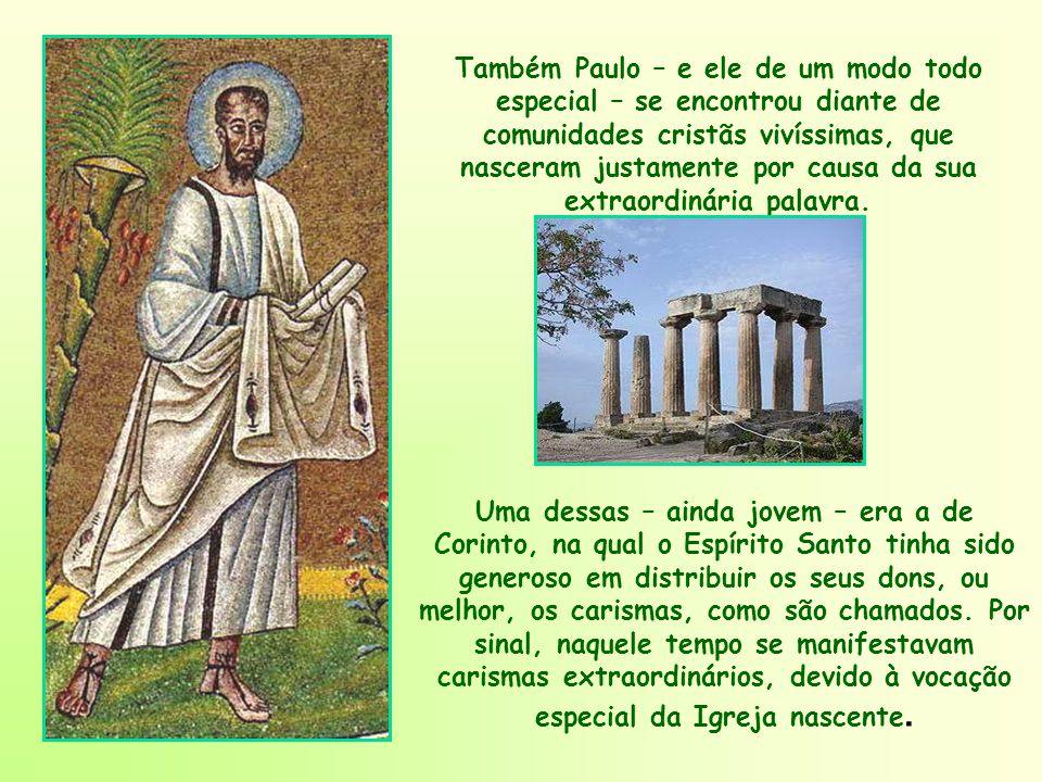 Também Paulo – e ele de um modo todo especial – se encontrou diante de comunidades cristãs vivíssimas, que nasceram justamente por causa da sua extraordinária palavra.