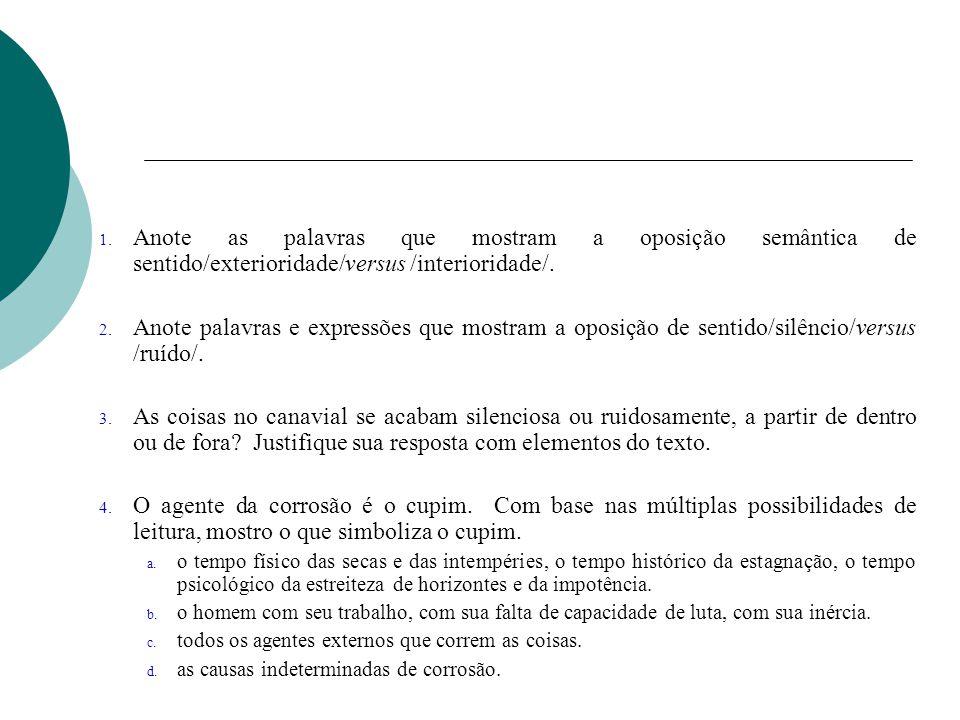 1. Anote as palavras que mostram a oposição semântica de sentido/exterioridade/versus /interioridade/. 2. Anote palavras e expressões que mostram a op