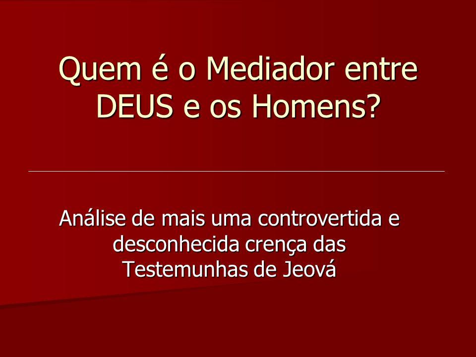 Quem é o Mediador entre DEUS e os Homens? Análise de mais uma controvertida e desconhecida crença das Testemunhas de Jeová