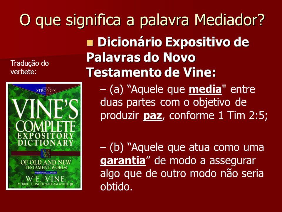 """Dicionário Expositivo de Palavras do Novo Testamento de Vine: Dicionário Expositivo de Palavras do Novo Testamento de Vine: – (a) """"Aquele que media"""