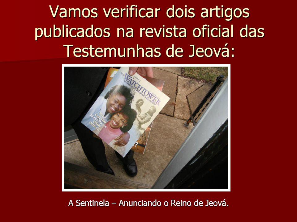 Vamos verificar dois artigos publicados na revista oficial das Testemunhas de Jeová: A Sentinela – Anunciando o Reino de Jeová.