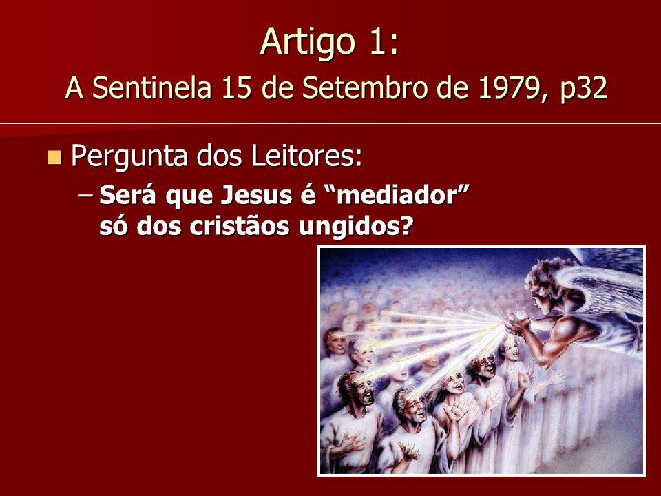 """Artigo 1: A Sentinela 15 de Setembro de 1979, p32 Pergunta dos Leitores: Pergunta dos Leitores: –Será que Jesus é """"mediador"""" só dos cristãos ungidos?"""