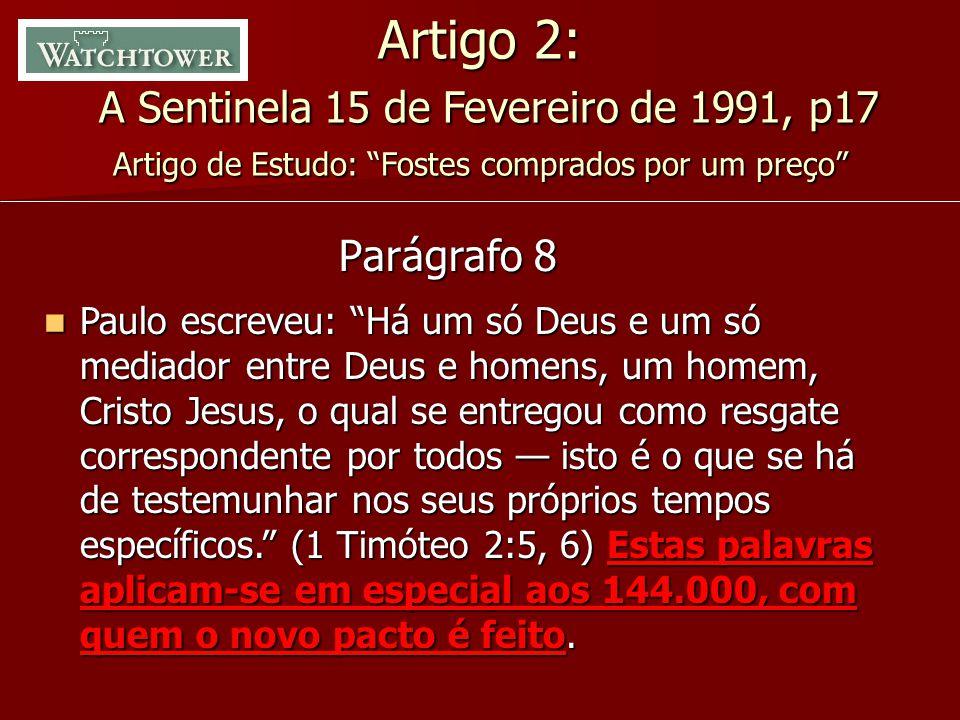 """Artigo 2: A Sentinela 15 de Fevereiro de 1991, p17 Artigo de Estudo: """"Fostes comprados por um preço"""" Parágrafo 8 Paulo escreveu: """"Há um só Deus e um s"""