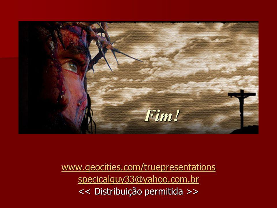 Fim! www.geocities.com/truepresentations specicalguy33@yahoo.com.br > >