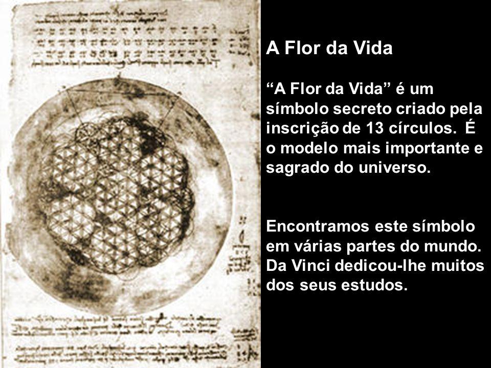 A Flor da Vida A Flor da Vida é um símbolo secreto criado pela inscrição de 13 círculos.
