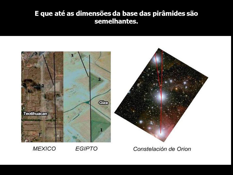 E que até as dimensões da base das pirâmides são semelhantes.