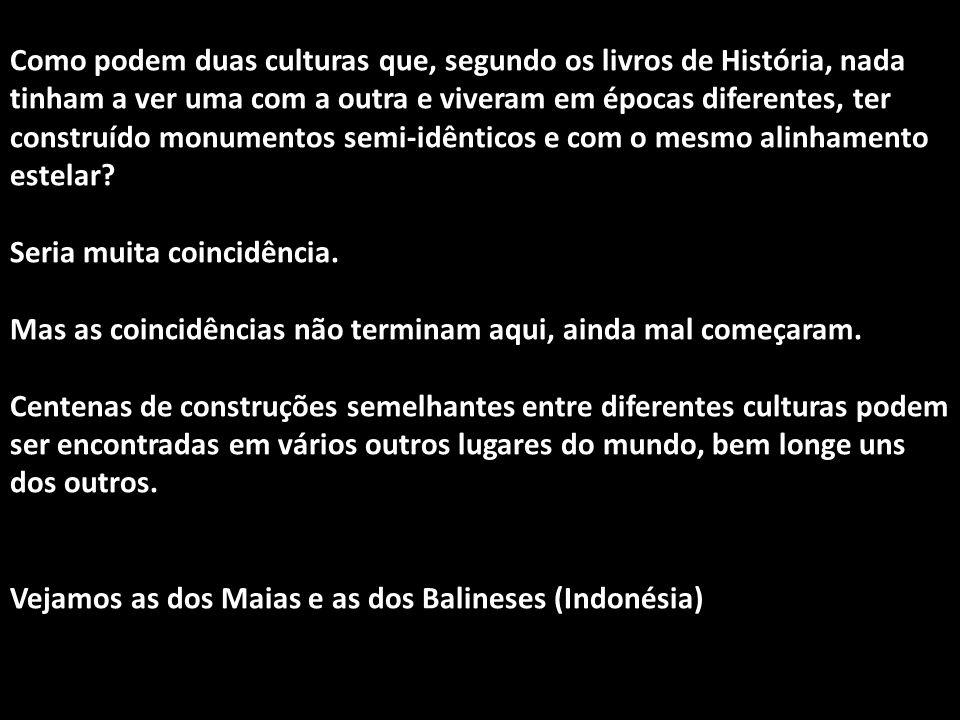Como podem duas culturas que, segundo os livros de História, nada tinham a ver uma com a outra e viveram em épocas diferentes, ter construído monumentos semi-idênticos e com o mesmo alinhamento estelar.