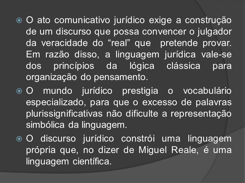 """ O ato comunicativo jurídico exige a construção de um discurso que possa convencer o julgador da veracidade do """"real"""" que pretende provar. Em razão d"""