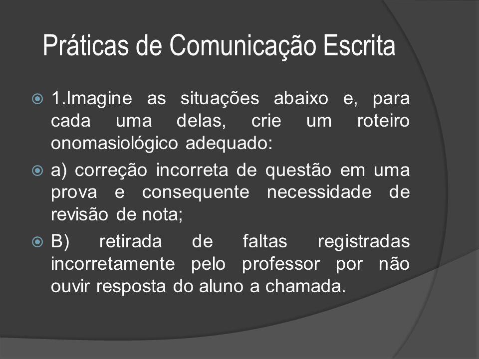 Práticas de Comunicação Escrita  1.Imagine as situações abaixo e, para cada uma delas, crie um roteiro onomasiológico adequado:  a) correção incorre