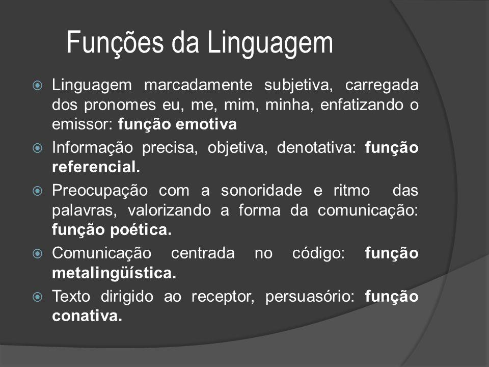 Funções da Linguagem  Linguagem marcadamente subjetiva, carregada dos pronomes eu, me, mim, minha, enfatizando o emissor: função emotiva  Informação