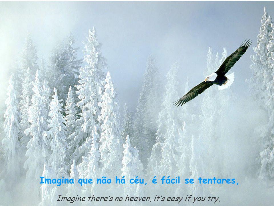 Imagine there's no heaven, it's easy if you try, Imagina que não há céu, é fácil se tentares,