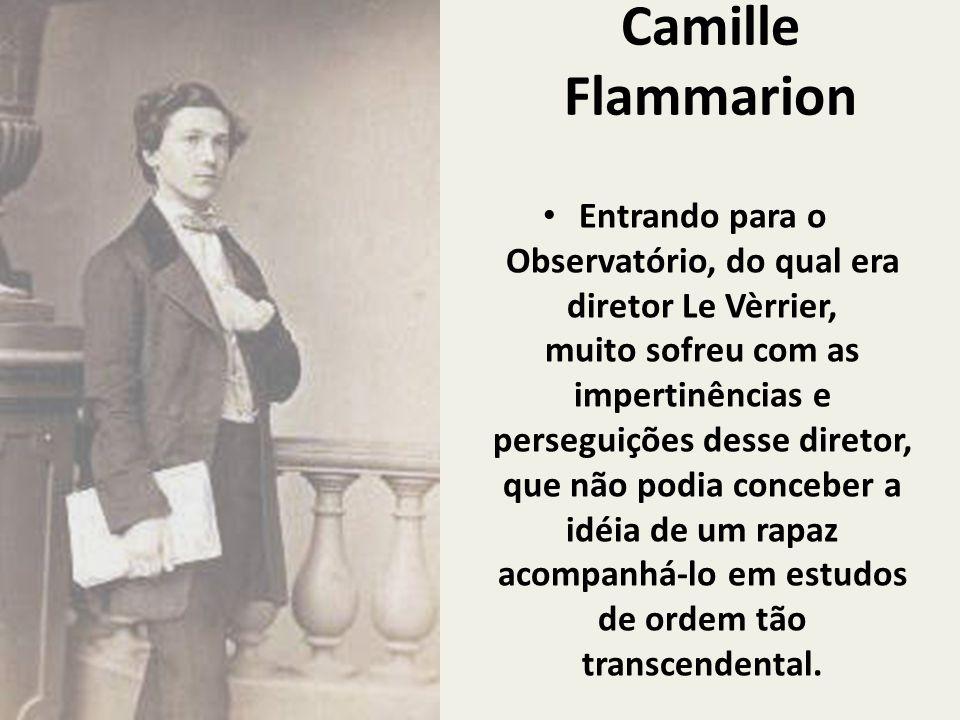 Camille Flammarion Entrando para o Observatório, do qual era diretor Le Vèrrier, muito sofreu com as impertinências e perseguições desse diretor, que