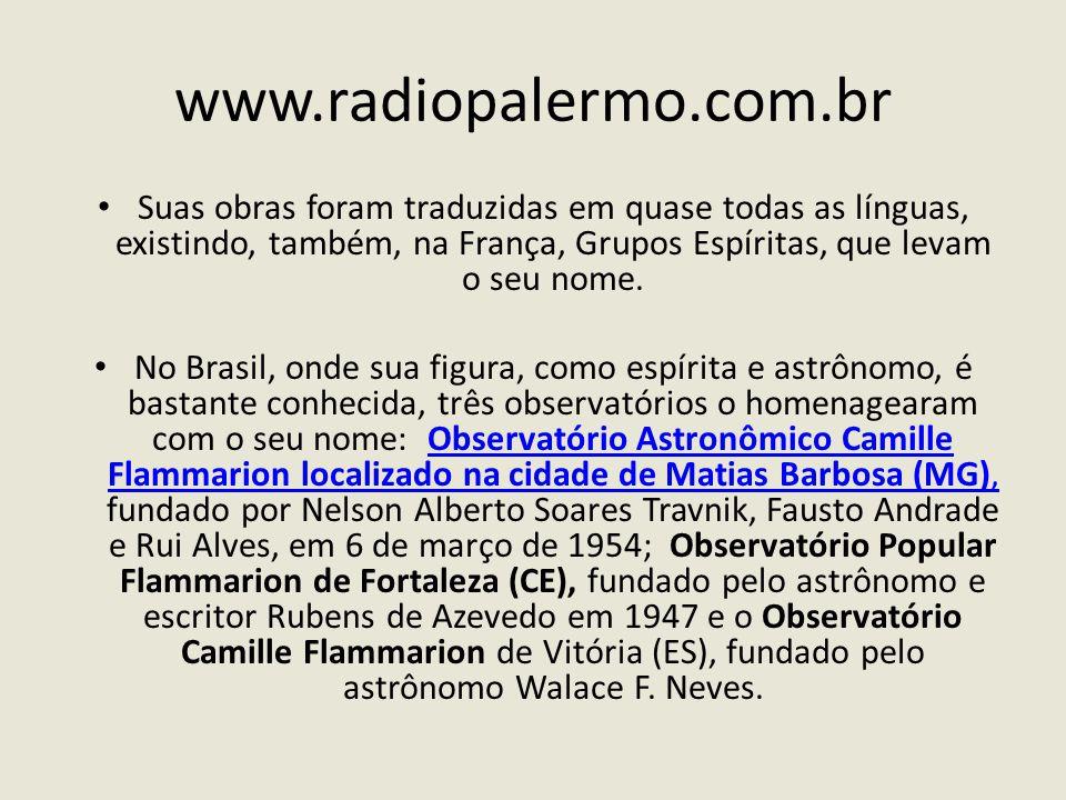 www.radiopalermo.com.br Suas obras foram traduzidas em quase todas as línguas, existindo, também, na França, Grupos Espíritas, que levam o seu nome. N