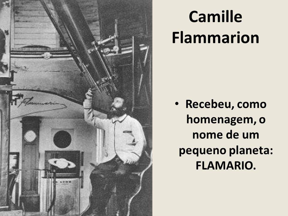 Camille Flammarion Recebeu, como homenagem, o nome de um pequeno planeta: FLAMARIO.