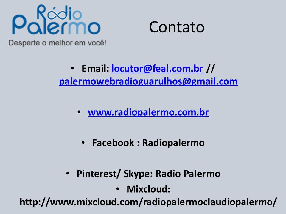 Contato Email: locutor@feal.com.br // palermowebradioguarulhos@gmail.comlocutor@feal.com.br palermowebradioguarulhos@gmail.com www.radiopalermo.com.br