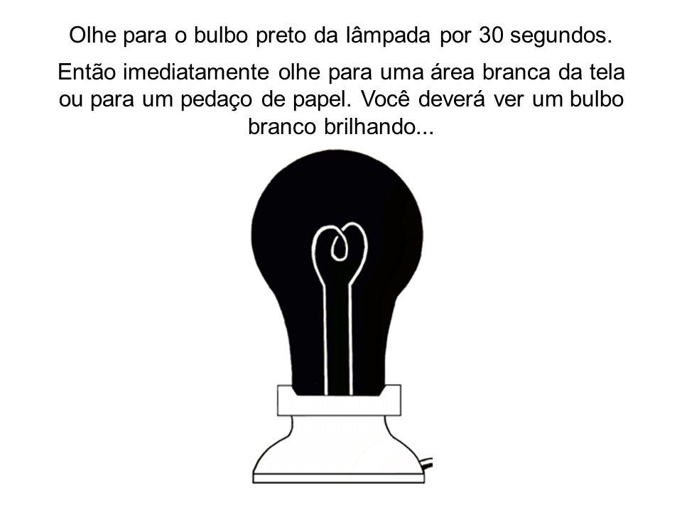 Olhe para o bulbo preto da lâmpada por 30 segundos. Então imediatamente olhe para uma área branca da tela ou para um pedaço de papel. Você deverá ver