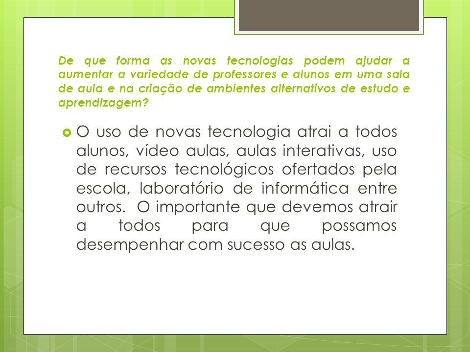 De que forma as novas tecnologias podem ajudar a aumentar a variedade de professores e alunos em uma sala de aula e na criação de ambientes alternativ